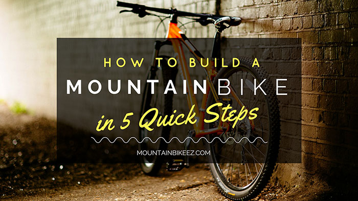 How to Build a Mountain Bike in 5 Quick Steps